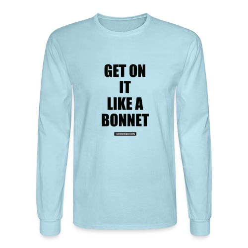 Get On It Like A Bonnet Patron Only - Men's Long Sleeve T-Shirt