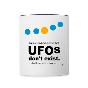 UFOs dont exist - but I saw one anyway. - Contrast Coffee Mug