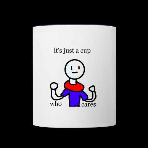 It's just cup who cares - Contrast Coffee Mug