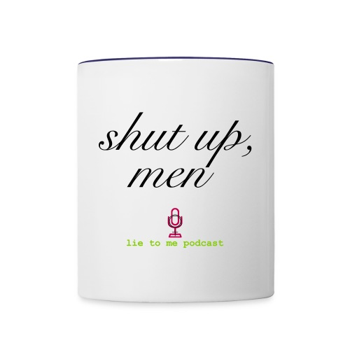 Shut up, men - Contrast Coffee Mug