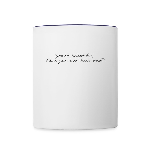 you're beautiful, have you ever been told ? - Contrast Coffee Mug