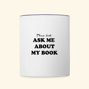 (Please don't) ASK ME ABOUT MY BOOK - Writer - Contrast Coffee Mug