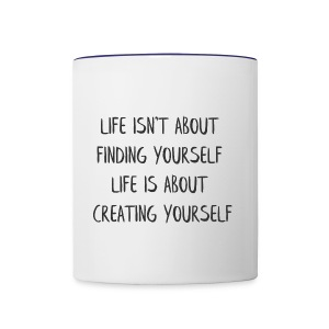LIFE IS ABOUT CREATING YOURSELF - Contrast Coffee Mug
