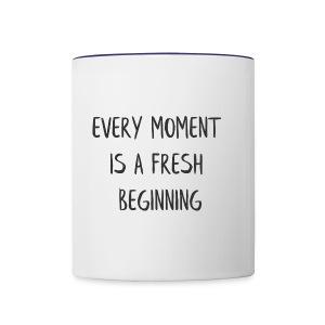 EVERY MOMENT IS A FRESH BEGINNING - Contrast Coffee Mug