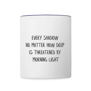 EVERY SHADOW NO MATTER HOW DEEP IS THREATENED BY - Contrast Coffee Mug