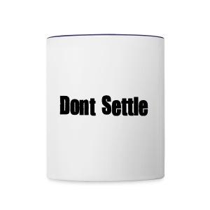 dont settle - Contrast Coffee Mug