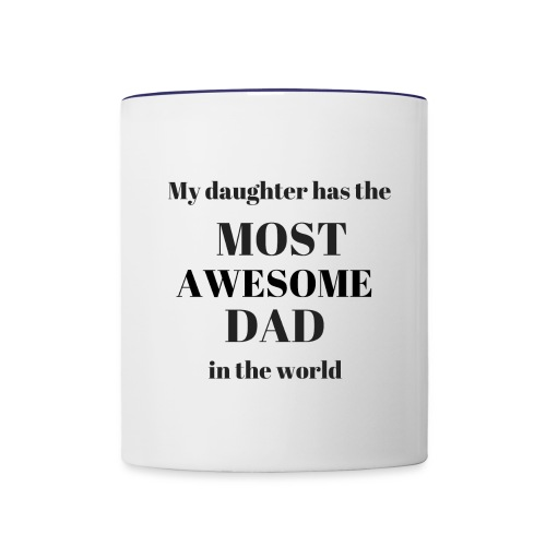 My daughter has the MOST AWESOME DAD in the world - Contrast Coffee Mug
