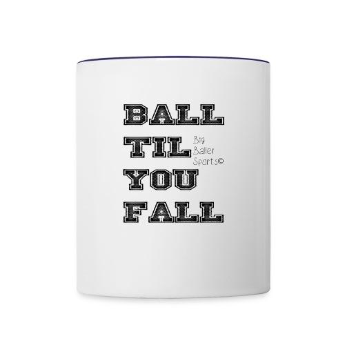 ball til you fall - Contrast Coffee Mug