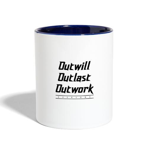 Outwill. Outlast. Outwork. EVERYONE. - Contrast Coffee Mug