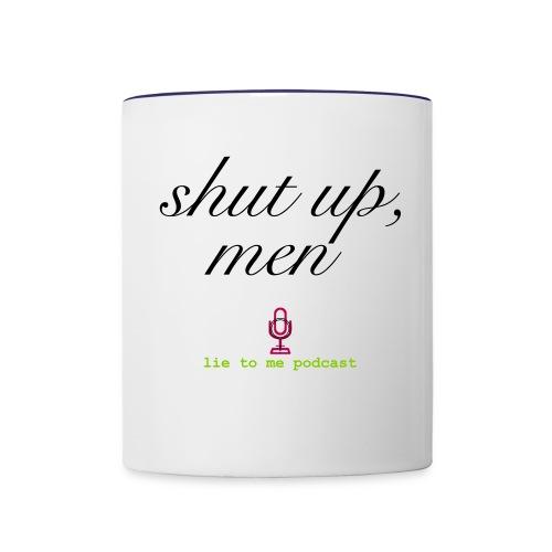 Shut up, men - Contrast Coffee Mug