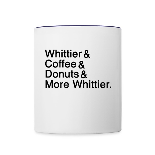 Whittier & Coffee & Donuts & More Whittier. - Contrast Coffee Mug