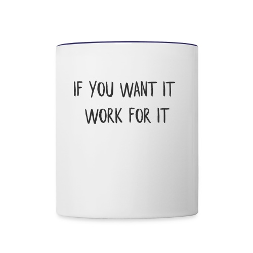 IF YOU WANT IT, WORK FOR IT - Contrast Coffee Mug
