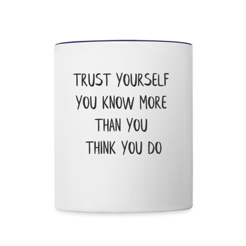 TRUST YOURSELF YOU KNOW MORE THAN YOU THINK YOU - Contrast Coffee Mug