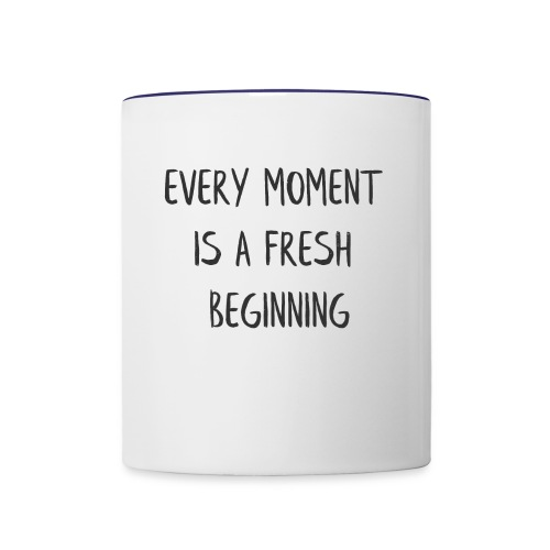 EVERY MOMENT IS A FRESH BEGINNING - Contrast Coffee Mug