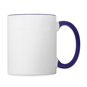 #NOTMYPRESIDENT - I voted for her. - Contrast Coffee Mug