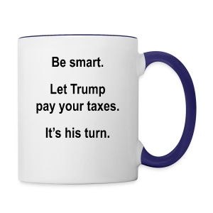 Be_smart-_Let_Trump_pay_your_taxes- - Contrast Coffee Mug