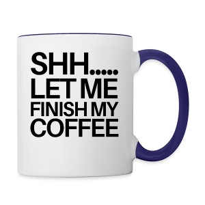SHH Let me finish Coffee Mug - Contrast Coffee Mug