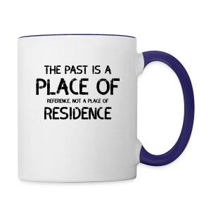 The Past Is A Place Of Reference Not Residence - Contrast Coffee Mug