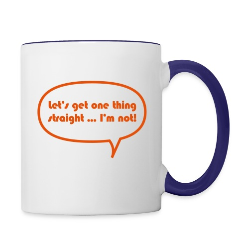 Let's get one thing straight ...I'm not! - Contrast Coffee Mug