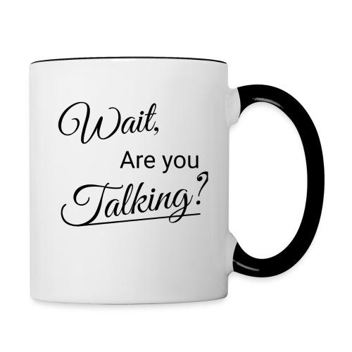 Wait, Are you Talking? - Contrast Coffee Mug