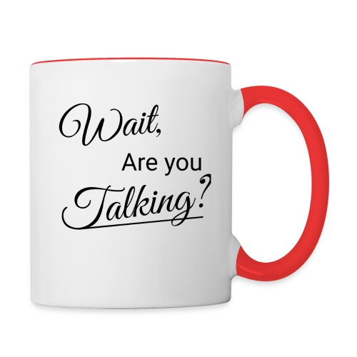 Wait, Are you Talking? - Contrast Coffee Mug