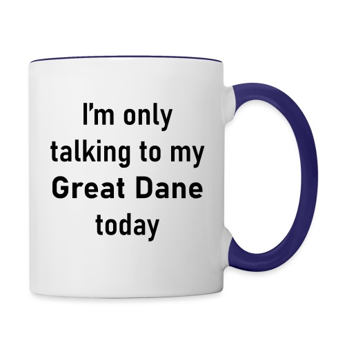 I'm Only Talking To My Great Dane Today 2 - Contrast Coffee Mug