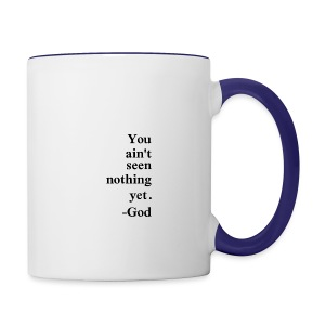 You aint seen nothing yet! - Contrast Coffee Mug