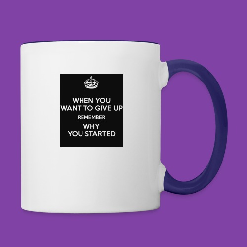 when-you-want-to-give-up-remember-why-you-started- - Contrast Coffee Mug
