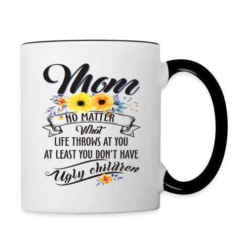 Mom, No Matter What Life Throws At You, Mother Day - Contrast Coffee Mug