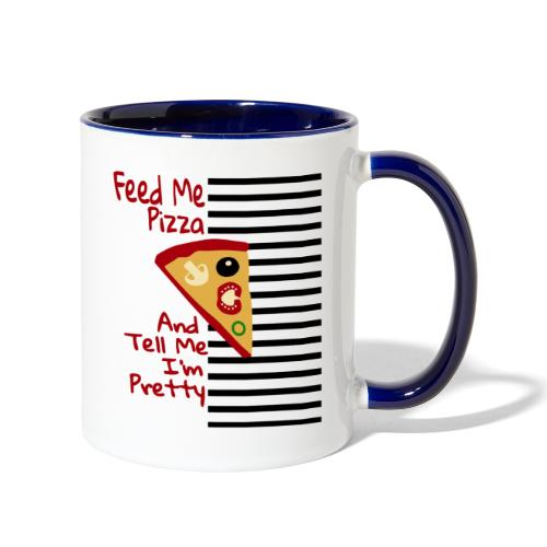 Feed Me Pizza And Tell Me I´m Pretty - Contrast Coffee Mug