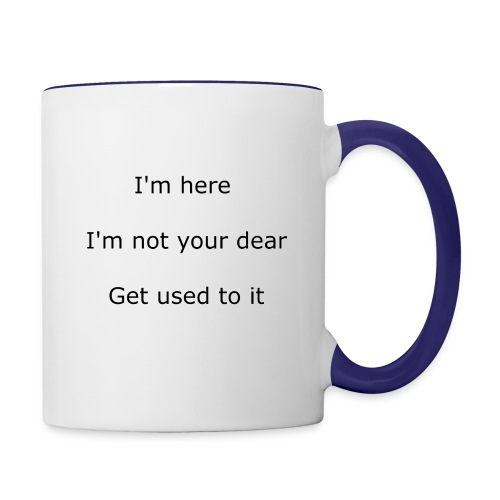 I'M HERE, I'M NOT YOUR DEAR, GET USED TO IT - Contrast Coffee Mug
