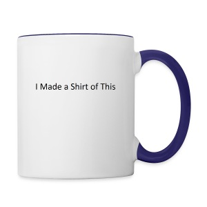 Made_a_Shirt_of_This - Contrast Coffee Mug