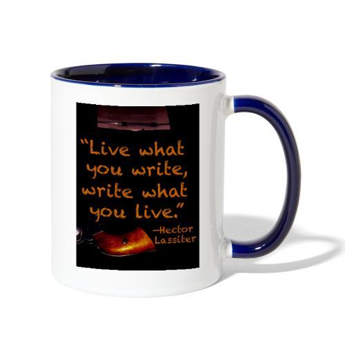 Live What You Write, Write What You Live - Contrast Coffee Mug
