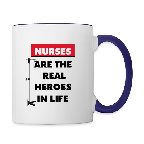 nurses are the real heroes in life - Contrast Coffee Mug