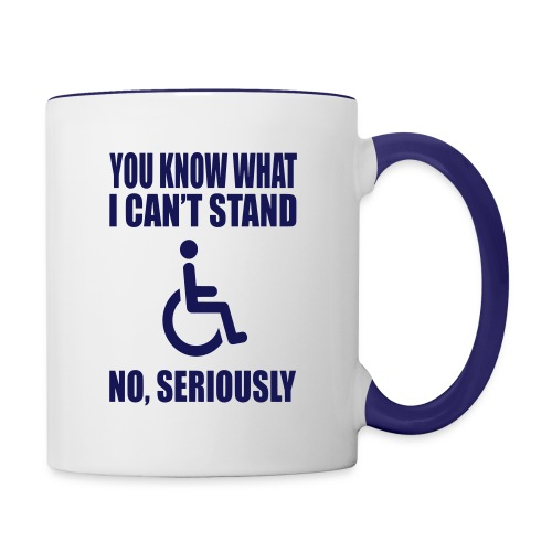 You know what i can't stand. Wheelchair humor - Contrast Coffee Mug