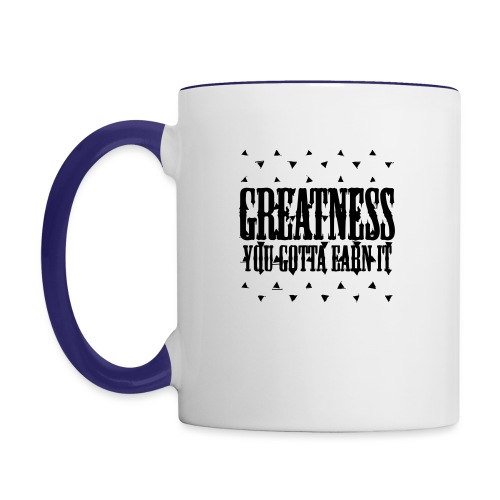 greatness earned - Contrast Coffee Mug