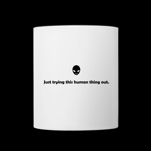 Just trying this human thing out - Contrast Coffee Mug