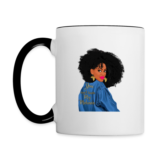 YOU CANT HAVE MY MELANIN!!! - Contrast Coffee Mug