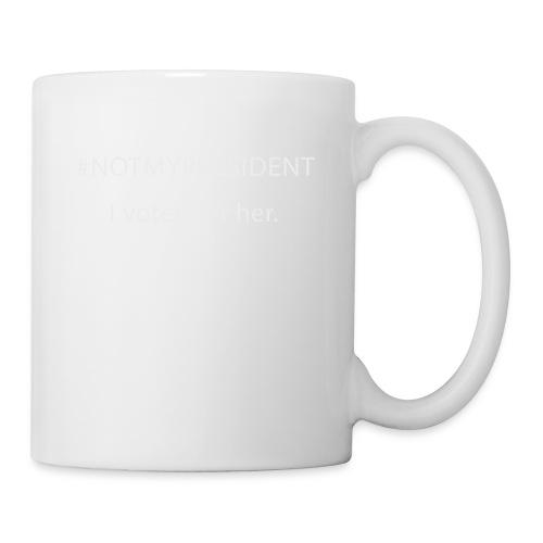 #NOTMYPRESIDENT - I voted for her. - Coffee/Tea Mug