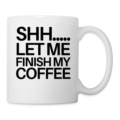 SHH Let me finish Coffee Mug - Coffee/Tea Mug