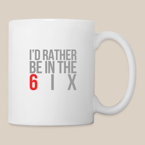 I'd rather be in the 6ix - Coffee/Tea Mug