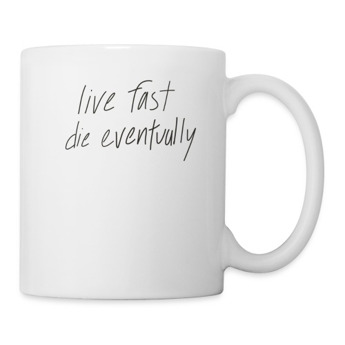 live fast die eventually (white) - Coffee/Tea Mug