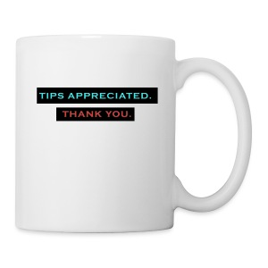 TIPS APPRECIATED. TY. - Coffee/Tea Mug