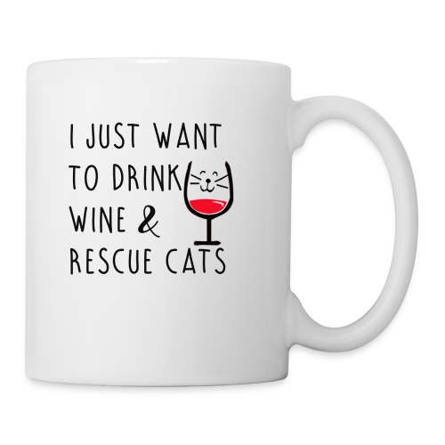 I just want to Drink Wine and Rescue Cats - Coffee/Tea Mug