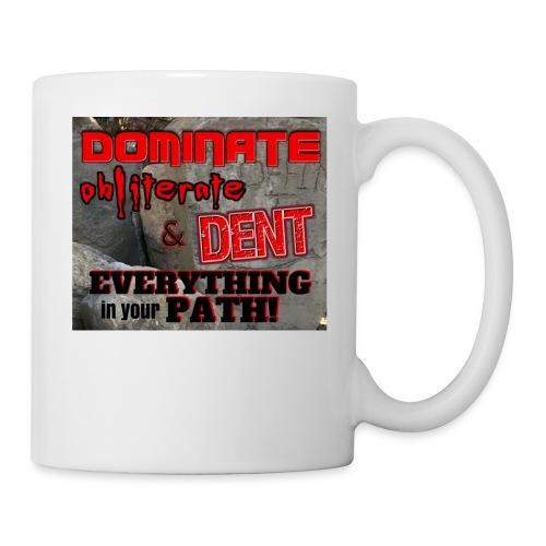 Dominate Obliterate and Dent - Coffee/Tea Mug