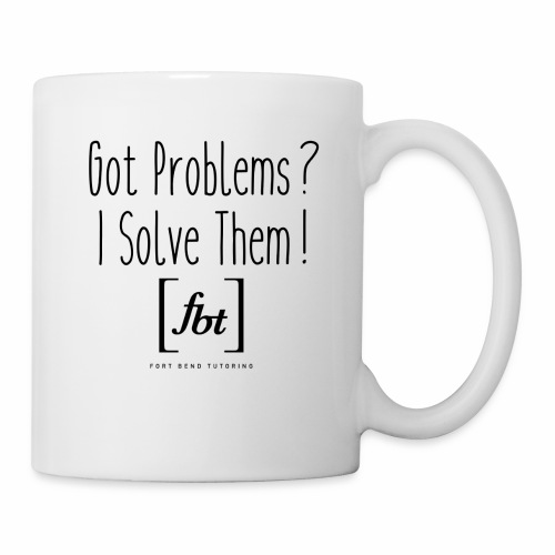 Got Problems? I Solve Them! - Coffee/Tea Mug