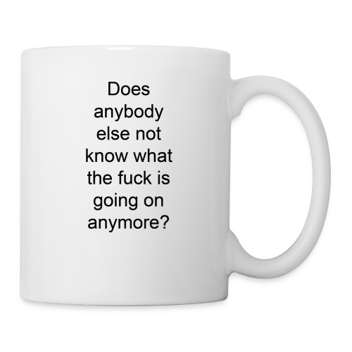 does anybody else know what the fuck is going on? - Coffee/Tea Mug