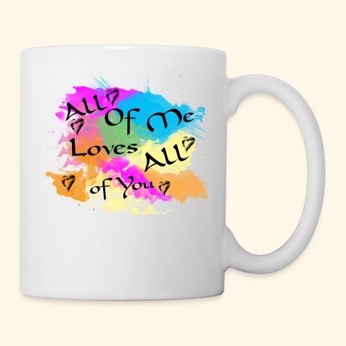 All of me loves all of you - Coffee/Tea Mug