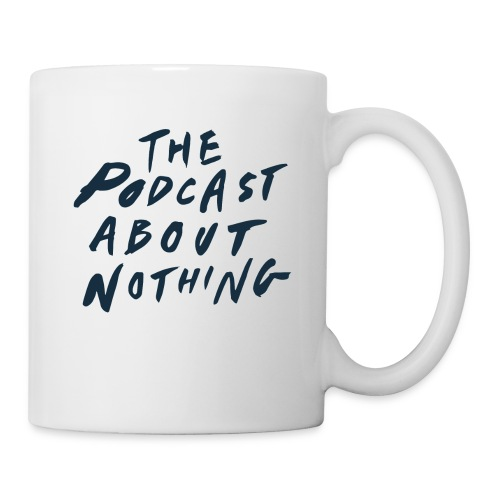The Podcast About Nothing - Coffee/Tea Mug