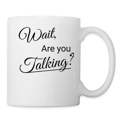 Wait, Are you Talking? - Coffee/Tea Mug